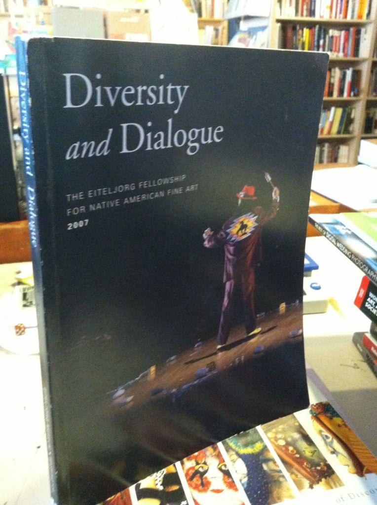 Image for Diversity and Dialogue: The Eiteljorg Fellowship for Native American Fine Art, 2007