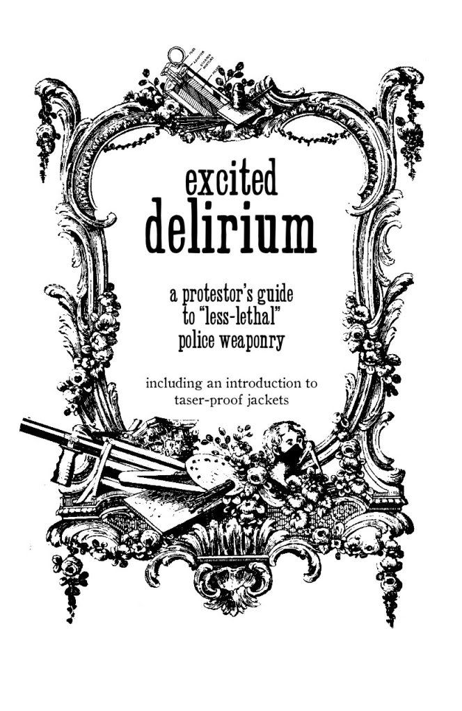 "Image for Excited Delirium: A Protestor's Guide to ""Less Lethal"" Police Weaponry-Including an Introduction to Taser-Proof Jackets"