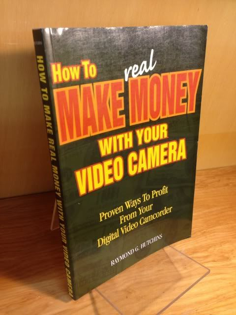 Image for How to Make Real Money with Your Video Camera: Proven Ways to Profit from Your digital Video Camcorder