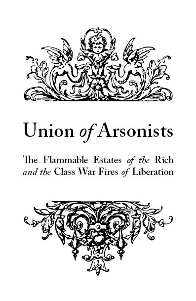 Image for Union of Arsonists: Flammable Estates of the Rich and the Class War Fires of Liberation